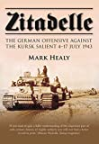 Zitadelle: The German Offensive Against the Kursk Salient 4–17 July 1943