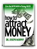 How To Attract Money: Live the Rewards of Being Rich