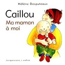 Caillou: ma maman à moi