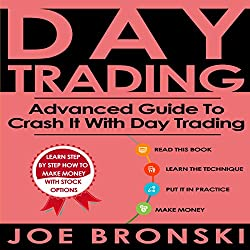 Day Trading: Advanced Guide to Crash It with Day Trading
