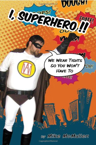 Read Online I, Superhero!!: We Wear Tights So You Won't Have To PDF