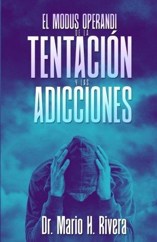El Modus Operandi De La Tentación Y Las Adicciones (Spanish Edition)