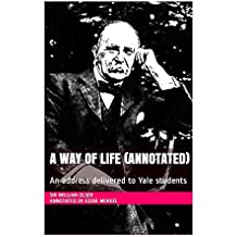 A Way of Life (Annotated): An address delivered to Yale students (English Edition)