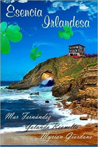 Esencia Irlandesa (Spanish Edition): Myrian Giordano, Dani González, Yolanda Revuelta, Mar Fernández, Migarumo: 9781500546250: Amazon.com: Books
