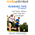 Running Tips for Beginners: Run Faster, Farther, Injury-Free & Lose Weight