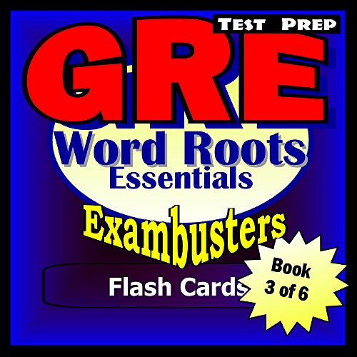 GRE Test Prep Word Roots Review--Exambusters Flash Cards--Workbook 3 of 6: GRE Exam Study Guide (Exambusters GRE)
