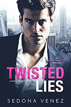 Twisted Lies: A Enemies-to-Lovers Romance (Dirty Secrets Book 1) by [Venez, Sedona]