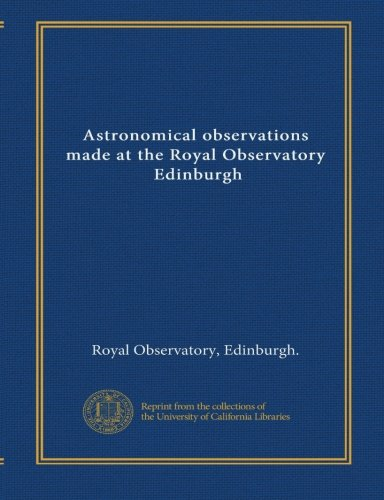 Astronomical observations made at the Royal Observatory, Edinburgh (v.1 1834-35) PDF Text fb2 ebook