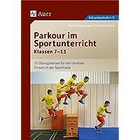 Parkour im Sportunterricht Klassen 7-13: Übungskarten für den direkten Einsatz in der Sporthalle