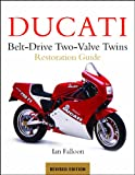 Ducati Belt-Drive Two-Valve Twins Motorcycle Restoration Guide