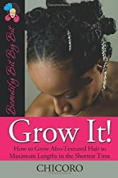 Grow It: How To Grow Afro-Textured Hair To Maximum Lengths In The Shortest Time by Chicoro (2008)