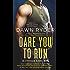 Dare You to Run: An Unbroken Heroes Novel
