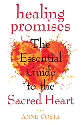 Healing Promises: The Essential Guide to the Sacred Heart by [Costa, Anne]