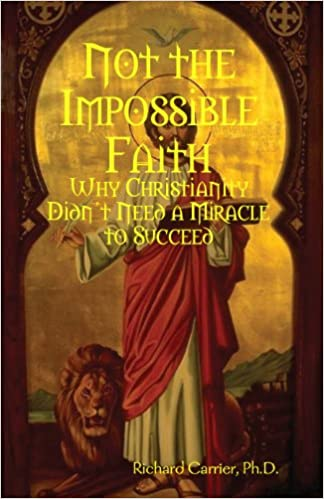 Not The Impossible Faith Why Christianity Didnt Need A Miracle To