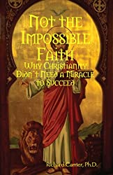 Not the Impossible Faith: Why Christianity Didn't Need a Miracle to Succeed