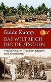 Das Weltreich der Deutschen: Von kolonialen Träumen, Kriegen und Abenteuern