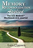 Memory Reconsolidation Applied - The ICE Method Workbook and Journal