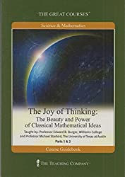 The Joy of Thinking: The Beauty and Power of Classical Mathematical Ideas, Parts 1 and 2 (The Great Courses Lecture Transcript and Course Guidebook)