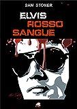Elvis Rosso Sangue (Italian Edition)