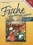 Fische räuchern und beizen. Praxisbuch: Mit Tischräuchern und Räucherofenbau