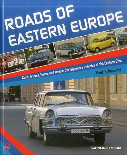 Roads of Eastern Europe: Cars, Trucks, Buses and Trains: The Legendary Vehicles of the Eastern Bloc por Klaus Schameitat