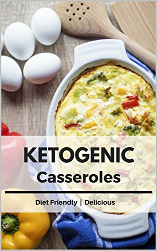 Ketogenic Casseroles: Healthy and Delicious Fat Burning Recipes to Enjoy on a Ketogenic Diet ! by [Stevens, Liz]