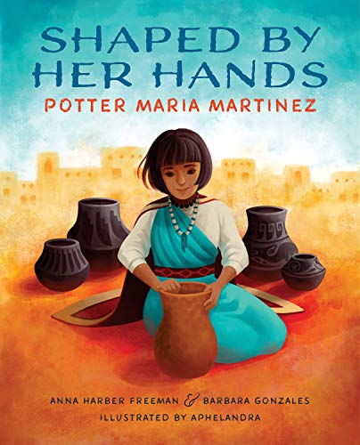 Book Cover: Shaped By Her Hands: Potter Maria Martinez