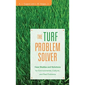 The Turf Problem Solver: Case Studies and Solutions for Environmental, Cultural and Pest Problems
