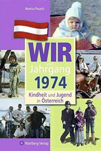 Wir vom Jahrgang 1974 - Kindheit und Jugend in Österreich (Jahrgangsbände Österreich)