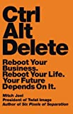 By Mitch Joel - Ctrl Alt Delete: Reboot Your Business. Reboot Your Life. Your Future Depends on It