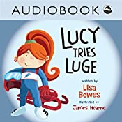 Lucy Tries Luge: Lucy Tries Sports Series, Book 1 | Lisa Bowes