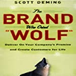 The Brand Who Cried Wolf: Deliver on Your Company's Promise and Create Customers for Life | Scott Deming