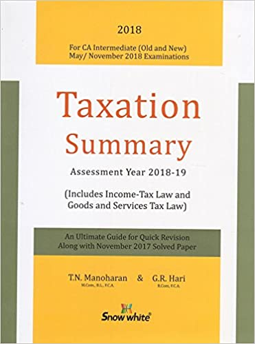 Snow White Publication's Taxation Summary for CA Inter [IPCC] May/Nov. 2018 Exam - by T. N. Manoharan