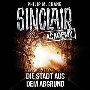Die Stadt aus dem Abgrund (Sinclair Academy 3) Hörbuch