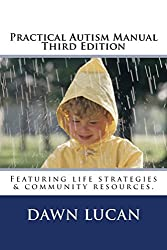 Practical Autism Manual Third Edition: Learn the Secrets to Accessing Education, Healthcare Childcare, and Community Resources