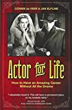 Actor for Life, How to Have an Amazing Career Without All the Drama