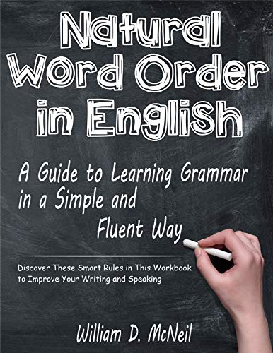 - Natural Word Order in English: A Guide to Learning Grammar in a Simple and Fluent Way: Discover These Smart Rules in This Workbook to Improve Your Writing and Speaking