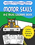 Motor Skills: A-Z Truck Coloring Book: Alphabet vehicle coloring book for kids early elementary, preschoolers, toddlers - activity book - fun for kids ages 2-4, 4-8, Vol 1