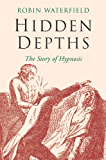 Hidden Depths: The Story of Hypnosis (English Edition)