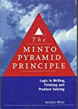 The Minto Pyramid Principle: Logic in Writing, Thinking, & Problem Solving by Barbara Minto (May 1, 1996) Paperback