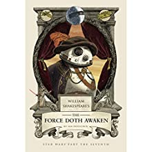 William Shakespeare's The Force Doth Awaken: Star Wars Part the Seventh Audiobook by Ian Doescher Narrated by Jessica Almasy, Daniel Davis, Jonathan Davis, Ian Doescher, Jeff Gurner, Ralph Adriel Johnson