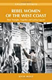 Rebel Women of the West Coast: Their Triumphs, Tragedies and Lasting Legacies (Amazing Stories (Heritage House))