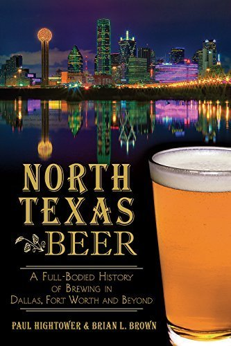 North Texas Beer:: A Full-Bodied History of Brewing in Dallas, Fort Worth and Beyond (American Palate) by Paul Hightower, Brian L. Brown (2014) - In Worth Dallas Fort Shopping