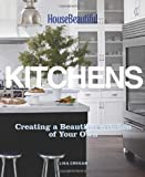 House Beautiful Kitchens: Creating a Beautiful Kitchen of Your Own