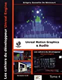 Les cahiers d'Unreal Engine : Tome 4, Unreal Motion Graphics & Audio