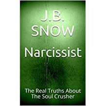 Narcissist: The Real Truths About The Soul Crusher (Transcend Mediocrity Book 314)