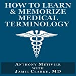How to Learn & Memorize Medical Terminology: Magnetic Memory | Anthony Metivier,Jamie Clarke