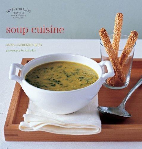 Download Les Petits Plats Francais: Soup Cuisine by Anne-Catherine Bley (2011-09-29) PDF