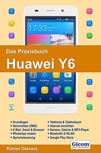 Das Praxisbuch Huawei Y6 - Handbuch für Einsteiger