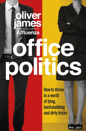 Office Politics: How to Thrive in a World of Lying,